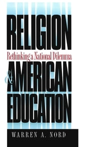 Religion and American Education - Rethinking a National Dilemma ebook by Warren A. Nord