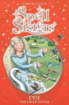 Spell Sisters: Evie the Swan Sister ebook by Amber Castle, Mary Hall