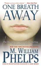 One Breath Away - The Hiccup Girl - From Media Darling to Convicted Killer 電子書籍 by M. William Phelps