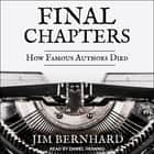 Final Chapters - How Famous Authors Died audiobook by Jim Bernhard