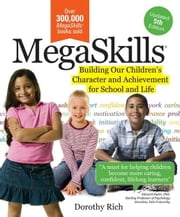 MegaSkills© - Building Our Children's Character and Achievement for School and Life ebook by Dorothy Rich, Ed.D.