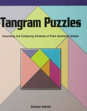 Tangram Puzzles: Describing and Comparing Attributes of Plane Geometric Shapes ebook by Adams, Colleen