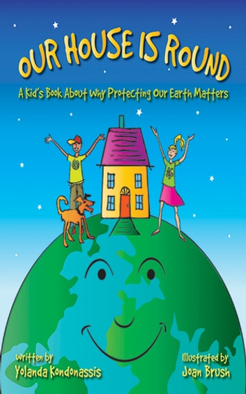 Our House Is Round - A Kid's Book About Why Protecting Our Earth Matters ebook by Yolanda Kondonassis