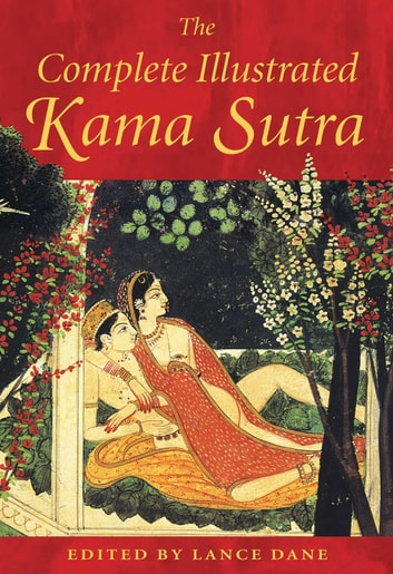 The Complete Illustrated Kama Sutra ebook by