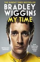 Bradley Wiggins: My Time - An Autobiography ebook by Bradley Wiggins