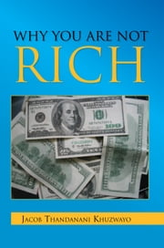 Why You Are Not Rich ebook by Jacob Thandanani Khuzwayo
