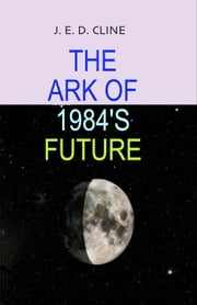The Ark of 1984's Future ebook by Jim Cline