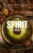 The Spirit in the Clock ebook by Bobby Collins, Jimmy Star