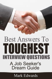 Best Answers To Toughest Interview Questions : A Job Seeker's Dream Guide ebook by Mark Edwards