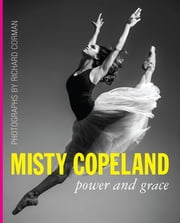 Misty Copeland - Power and Grace ebook by Richard Corman,Cindy Bradley