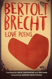 Love Poems ebook by Bertolt Brecht,David Constantine,Tom Kuhn,Barbara Brecht-Schall