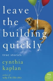 Leave the Building Quickly ebook by Cynthia Kaplan