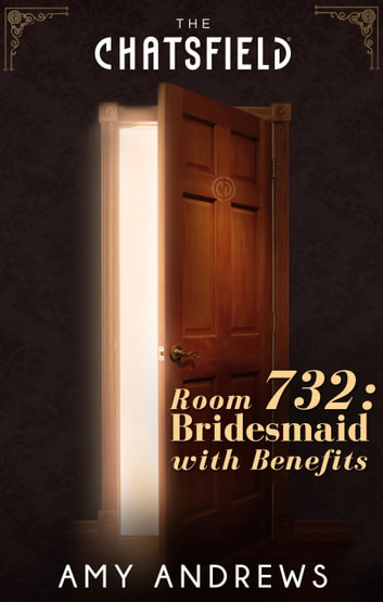 Room 732: Bridesmaid with Benefits (A Chatsfield Short Story, Book 13) ebook by Amy Andrews
