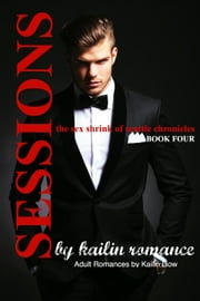 SESSIONS: The Sex Shrink of Seattle VOL. 4 (SESSIONS Serial) - Sessions, #4 ebook by Kailin Gow