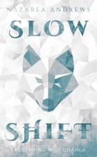 Slow Shift ebook by Nazarea Andrews