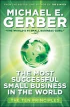 The Most Successful Small Business in The World ebook by Michael E. Gerber