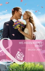 His Housekeeper Bride (Mills & Boon Cherish) ebook by Melissa James