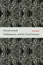 Hannah Arendt, Totalitarianism, and the Social Sciences ebook by Peter Baehr