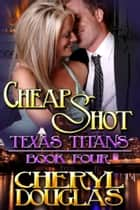 Cheap Shot (Texas Titans #4) ebook by Cheryl Douglas