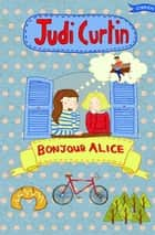 Bonjour Alice ebook by Judi Curtin,Woody Fox