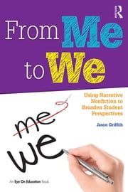 From Me to We - Using Narrative Nonfiction to Broaden Student Perspectives ebook by Jason Griffith