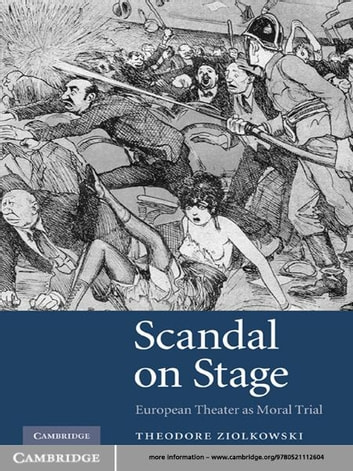 Scandal on Stage - European Theater as Moral Trial ebook by Theodore Ziolkowski