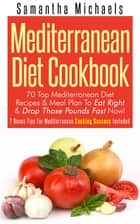 Mediterranean Diet Cookbook: 70 Top Mediterranean Diet Recipes & Meal Plan To Eat Right & Drop Those Pounds Fast Now! ebook by Samantha Michaels
