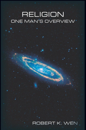 Religion—One Man'S Overview ebook by Robert K. Wen