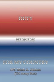 DUTY. HONOR. FOR MY COUNTRY ebook by SFC Mark A. Alaimo (US Army Ret.)