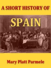 A Short History of Spain [Illustrated] ebook by Mary Platt Parmele