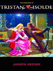 The Romance of Tristan and Isolde ebook by Joseph Bedier