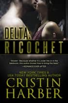 Delta: Ricochet - Romantic Suspense ebook by Cristin Harber