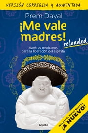 ¡Me vale madres! Reloaded - Mantras mexicanos para la liberación del espíritu ebook by Prem Dayal