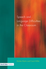 Speech and Language Difficulties in the Classroom, Second Edition ebook by Deirdre Martin,Carol Miller