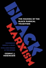 Black Marxism - The Making of the Black Radical Tradition ebook by Cedric J. Robinson