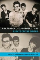 Why Pamper Lifes Complexities? ebook by Sean Campbell,Colin Coulter