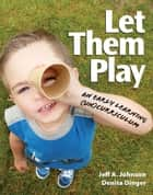 Let Them Play ebook by Denita Dinger,Jeff  A. Johnson