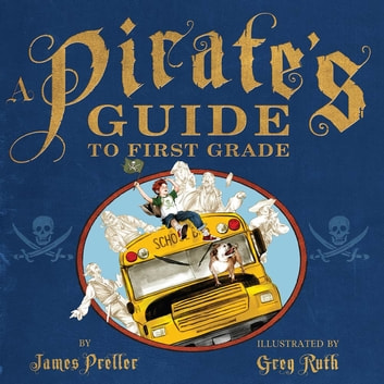 A Pirate's Guide to First Grade ebook by James Preller