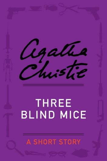 three blind mice agatha christie Agatha christie demonstrates her unparalleled mastery with three blind mice  and other stories—a classic compendium of mystery and.
