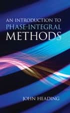 An Introduction to Phase-Integral Methods ebook by John Heading