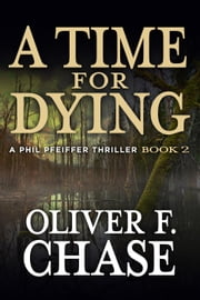 A Time for Dying A Phil Pfeiffer Thriller Book 2