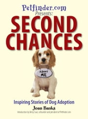 Second Chances: Inspiring Stories of Dog Adoption - Inspiring Stories of Dog Adoption ebook by Joan Banks,Betsy Saul