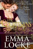 The Courtesans - The Naughty Girls: Volume 1 ebook by Emma Locke