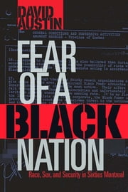Fear of a Black Nation - Race, Sex, and Security in Sixties Montreal ebook by David Austin