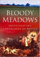 Bloody Meadows - Investigating Landscape of Battle ebook by John Carman, Patricia Carman