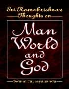 Sri Ramakrishna's Thoughts On Man World and God ebook by Swami Tapasyananda