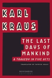 The Last Days of Mankind - A Tragedy in Five Acts ebook by Karl Kraus,Patrick Healy