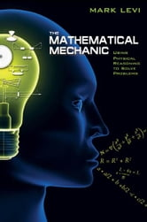 The Mathematical Mechanic - Using Physical Reasoning to Solve Problems ebook by Mark Levi