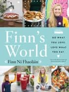 Finn's World - Do What You Love. Love What You Eat. ebook by Finn Ní Fhaoláin