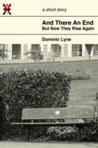 And There An End, But Now They Rise Again ebook by Dominic Lyne